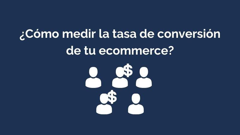 ¿Cómo medir la tasa de conversión de tu ecommerce?