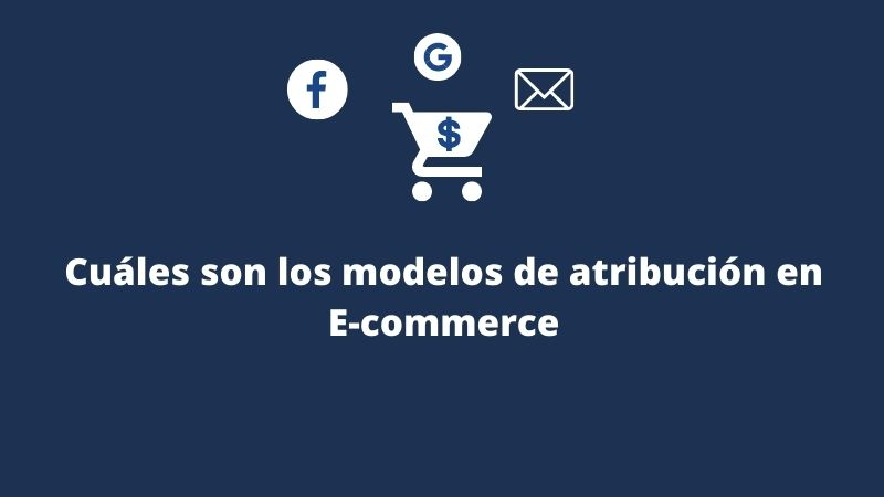 Modelos de atribucion para ecommerce
