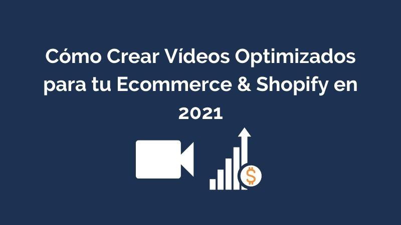 Cómo Crear Vídeos Optimizados para tu Ecommerce & Shopify en 2021