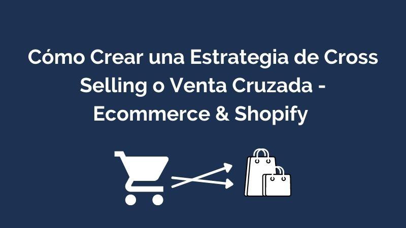 Cómo Crear una Estrategia de Cross Selling o Venta Cruzada - Ecommerce & Shopify