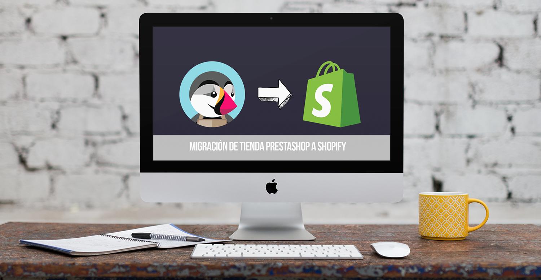 Cómo migrar a Shopify una tienda online alojada en Prestashop