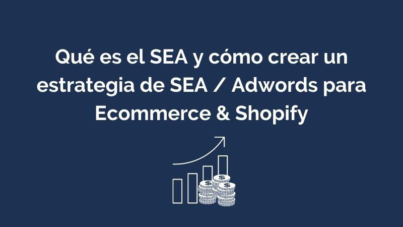 Cómo Crear un Estrategia SEA / Adwords Ecommerce & Shopify